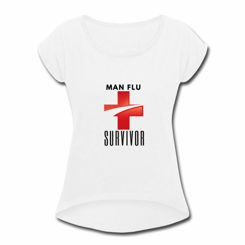 Man Flu Survivor - Women's Roll Cuff T-Shirt