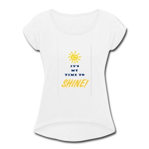 My time to shine - Women's Roll Cuff T-Shirt
