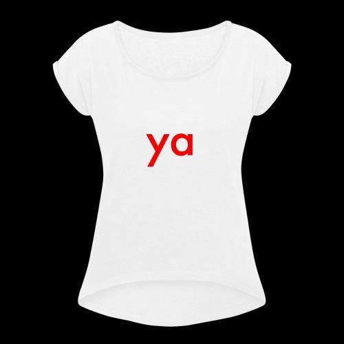 ya - Women's Roll Cuff T-Shirt