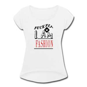 I Am Fashion - Women's Roll Cuff T-Shirt
