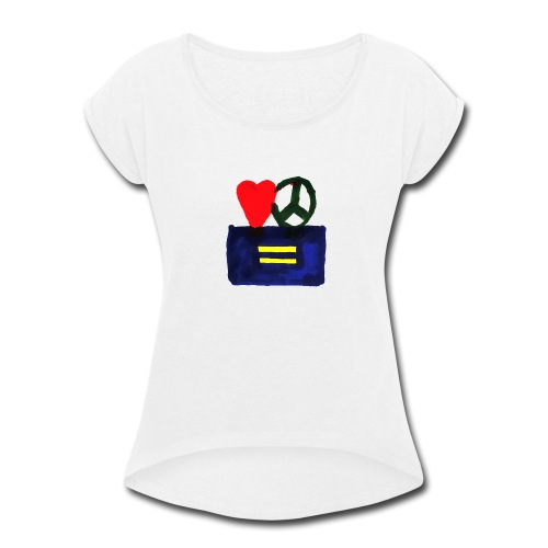 Peace, Love and Equality - Women's Roll Cuff T-Shirt