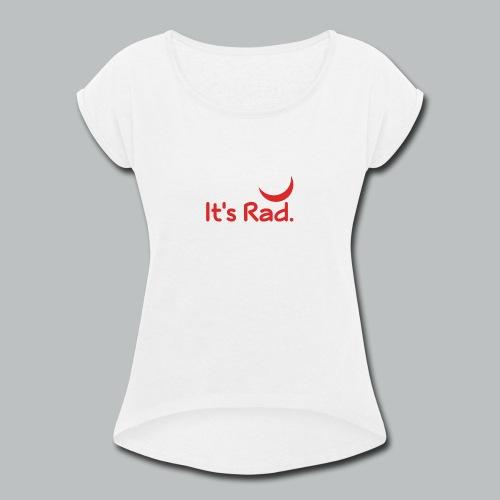 It's Rad - Women's Roll Cuff T-Shirt