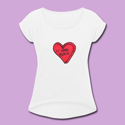 You Little B*tch - Women's Roll Cuff T-Shirt