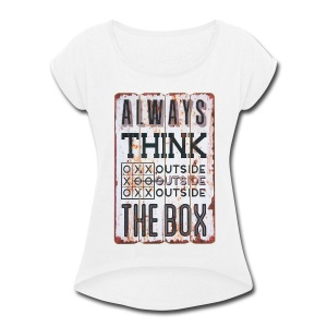 Always think outside the box - Women's Roll Cuff T-Shirt