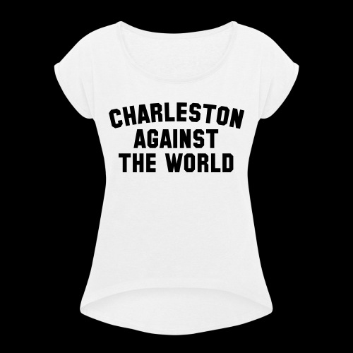 Charleston Against The World - Women's Roll Cuff T-Shirt