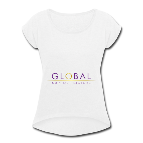 Global Support Sisters - Women's Roll Cuff T-Shirt