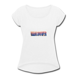 Sweet Vancouver Tees - Women's Roll Cuff T-Shirt