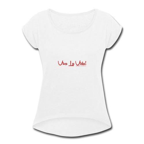 Viva La Vida Design - Women's Roll Cuff T-Shirt