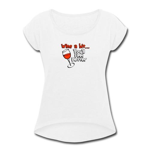 wine a bit - Women's Roll Cuff T-Shirt