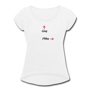 Cool Vs. Stupid - Women's Roll Cuff T-Shirt