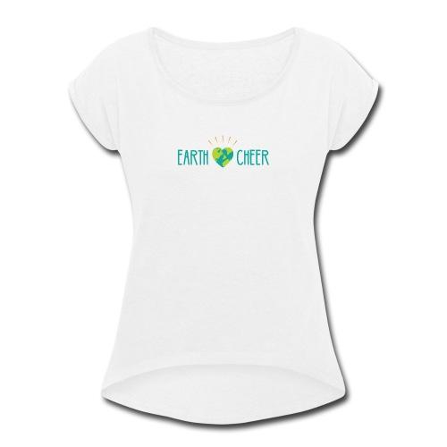 earth cheer - Women's Roll Cuff T-Shirt