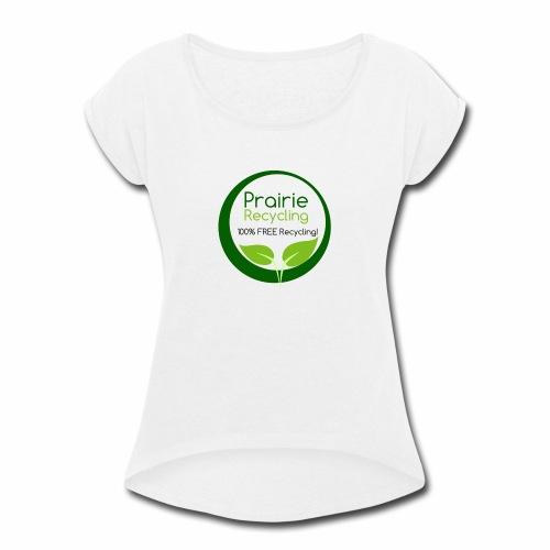 Prairie Recycling Official Logo - Women's Roll Cuff T-Shirt