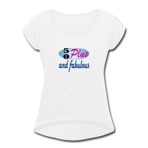 50 plus and fab - Women's Roll Cuff T-Shirt