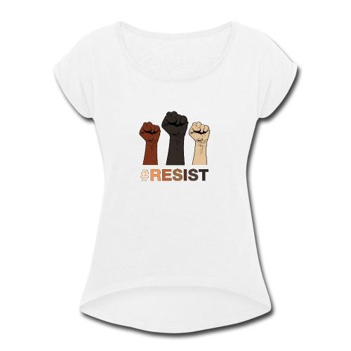 Resist / Racial Justice - Women's Roll Cuff T-Shirt