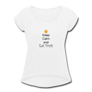 Keep-Calm-and-Eat-Fruit - Women's Roll Cuff T-Shirt