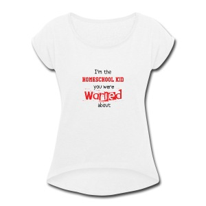 Homeschool Kid Warning - Women's Roll Cuff T-Shirt