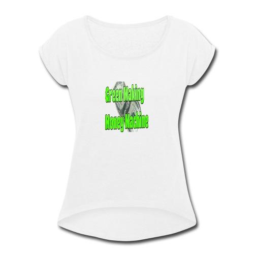 Green Making Money Machine - Women's Roll Cuff T-Shirt