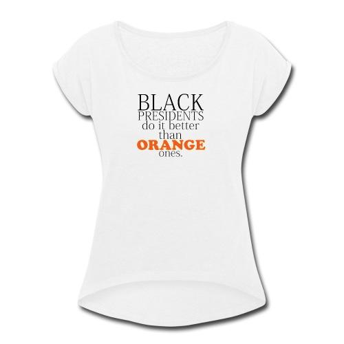 black presidents do it better - Women's Roll Cuff T-Shirt