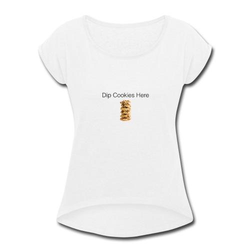 Dip Cookies Here mug - Women's Roll Cuff T-Shirt