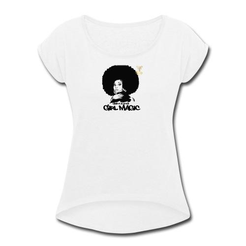 Girl Magic T - Women's Roll Cuff T-Shirt