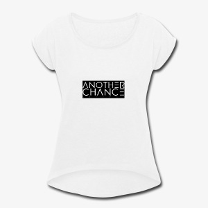 another chance apparel - Women's Roll Cuff T-Shirt