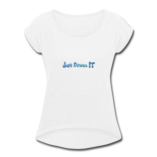 Just Dream It - Women's Roll Cuff T-Shirt