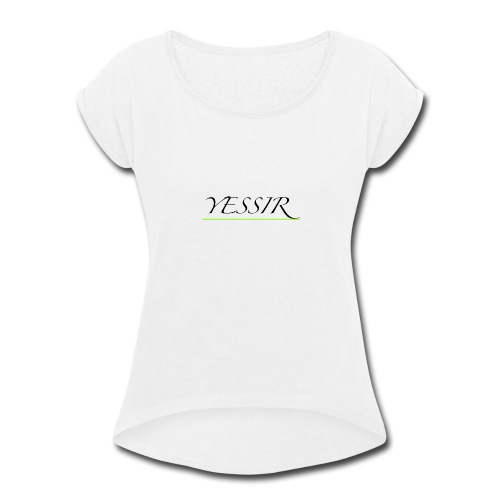 Yessir - Women's Roll Cuff T-Shirt