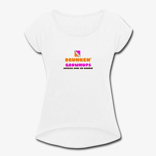 DRUNKEN GROWNUPS - Women's Roll Cuff T-Shirt