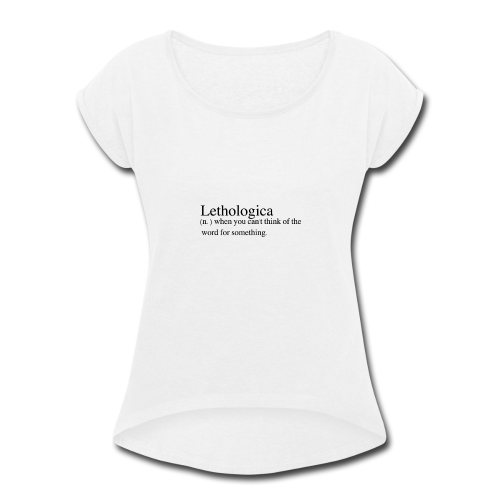 Lethologica - Women's Roll Cuff T-Shirt