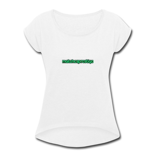 matchesprestige - Women's Roll Cuff T-Shirt