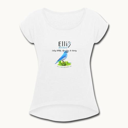 Ellis Bird Farm - Carolyn Sandstrom - Women's Roll Cuff T-Shirt