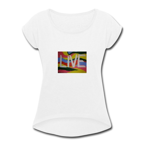 @filtre3 - Be Live - Design can be customized - Women's Roll Cuff T-Shirt