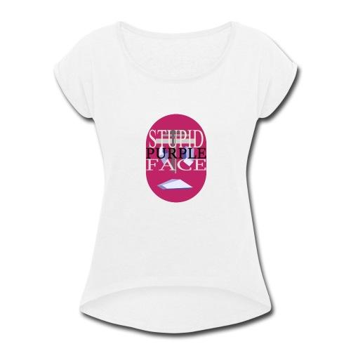 Stupid Purple Face - Women's Roll Cuff T-Shirt