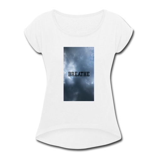Clouds with Breathe text - Women's Roll Cuff T-Shirt