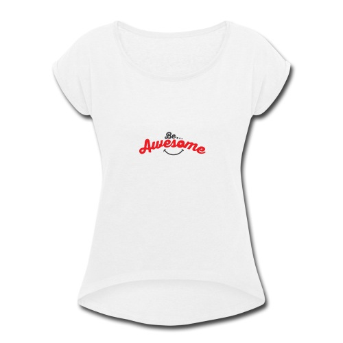 Be Awesome Smiley - Women's Roll Cuff T-Shirt