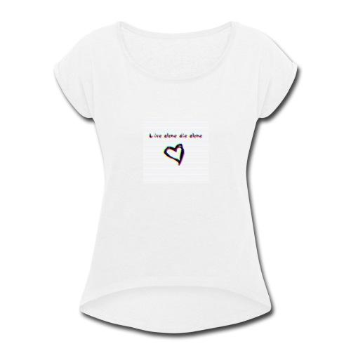 Lil Manny Live Alone Die Alone - Women's Roll Cuff T-Shirt