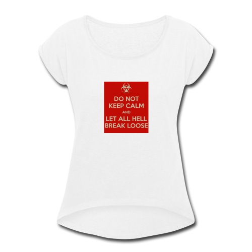 do-not-keep-calm-and-let-all-hell-break-loose - Women's Roll Cuff T-Shirt
