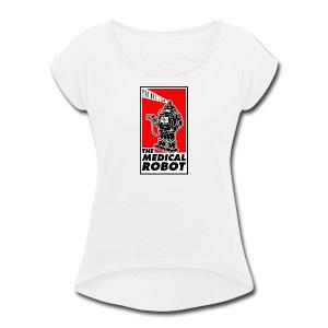The medical robot (not again!) - Women's Roll Cuff T-Shirt