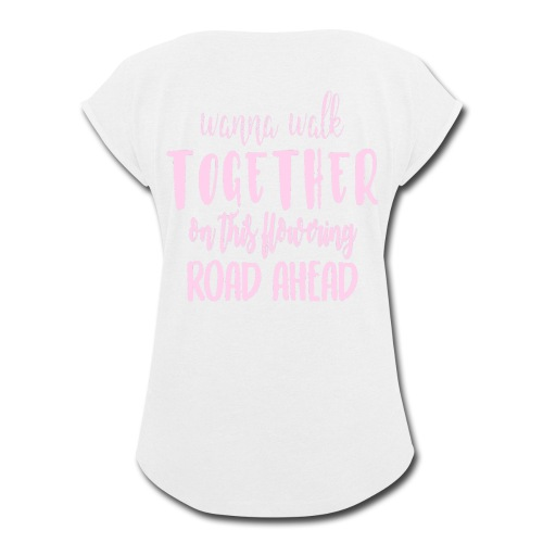 Wanna walk together on this flowering road ahead - Women's Roll Cuff T-Shirt