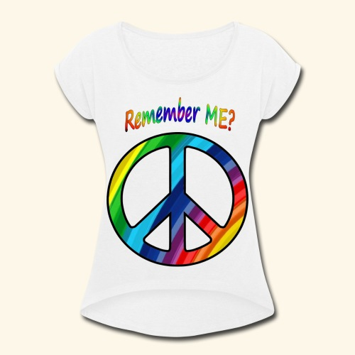 remember me - Peace Sign - Women's Roll Cuff T-Shirt