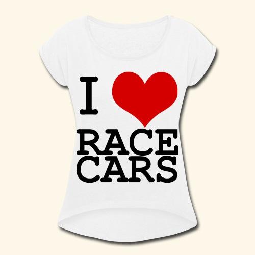 I Love Race Cars - Women's Roll Cuff T-Shirt