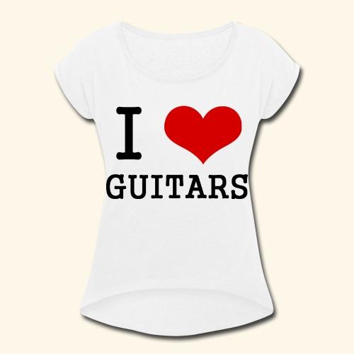 I love guitars - Women's Roll Cuff T-Shirt