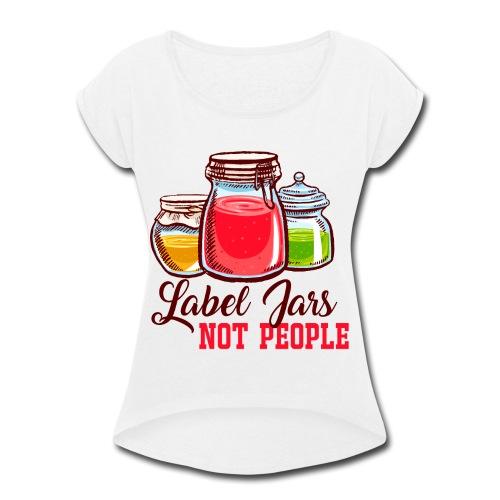 Label Jars Not People - Women's Roll Cuff T-Shirt