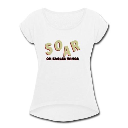 soar on eagles wings - Women's Roll Cuff T-Shirt