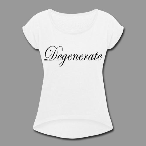Degenerate - Women's Roll Cuff T-Shirt