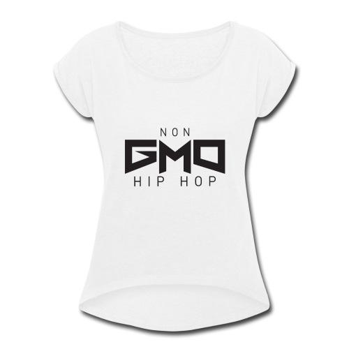 Non GMO Hip Hop - Women's Roll Cuff T-Shirt