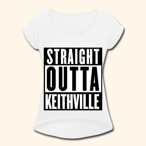 STRAIGHT OUTTA KEITHVILLE - Women's Roll Cuff T-Shirt