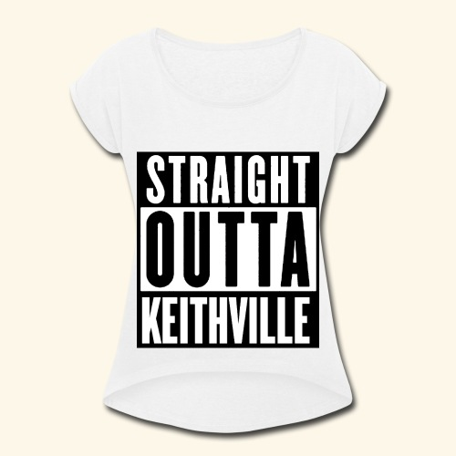 STRAIGHT OUTTA KEITHVILLE - Women's Roll Cuff T-Shirt