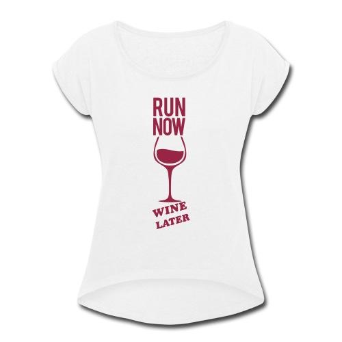 Run Now Gym Motivation - Women's Roll Cuff T-Shirt