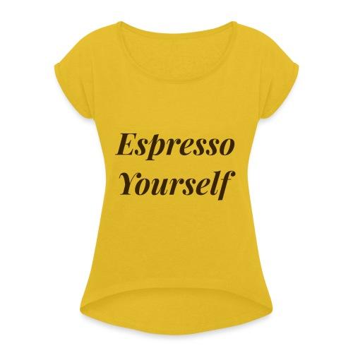 Espresso Yourself Women's Tee - Women's Roll Cuff T-Shirt